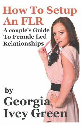 How to Set Up an Flr A Couple's Guide to Female Led Relationships 9781490311036
