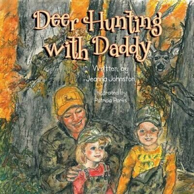 Deer Hunting with Daddy by Jeanna Johnston 9781493107070 (Paperback, 2013)