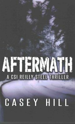 Aftermath Csi Reilly Steel #6 by Casey Hill 9781517378493 (Paperback, 2015)