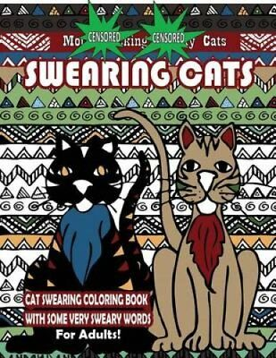 Swearing Cats Cat Swear Word Coloring Book For Adults With Some 9781530443505
