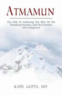 Atmamun The Path to Achieving the Bliss of the Himalayan Swamis... 9781532762727