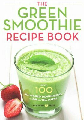 Green Smoothie Recipe Book Over 100 Healthy Green Smoothie Reci... 9781623152970