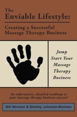 The Enviable Lifestyle Creating a Successful Massage Therapy Bu... 9781419696275