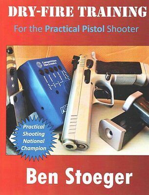 Dry-Fire Training For the Practical Pistol Shooter by Ben Stoeger 9781497319639