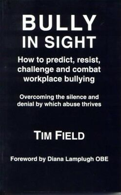 Field, T: Bully in Sight: How to Predict, Resist, Challenge and Combat Workplace