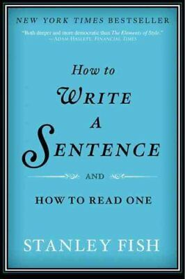 How to Write a Sentence and How to Read One by Stanley Fish 9780061840531