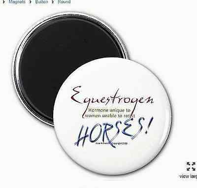"""Equestrogen - Hormone unique to women unable to resist Horses""  HORSE MAGNET"