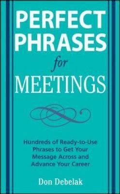 Perfect Phrases for Meetings Hundreds of Ready-to-use Phrases t... 9780071546836