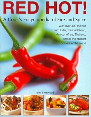 Red Hot!: a Cook's Encyclopedia of Fire and Spice With Over 400... 9781844776283