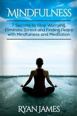 Mindfulness 7 Secrets to Stop Worrying, Eliminate Stress and Fi... 9781539059714