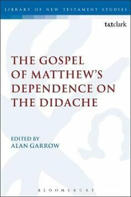 The Gospel of Matthew's Dependence on the Didache by Alan Garrow 9781441153326