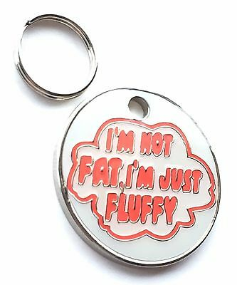 Personalised Engraved I`m Not Fat I`m Just Fluffy Dog/Cat Pet ID Tag 27mm