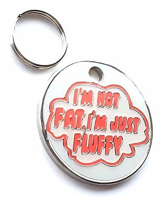 Personalised Engraved I`m Not Fat I`m Just Fluffy Dog/Cat Pet ID Tag 23mm