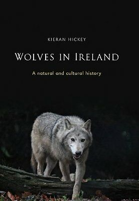Wolves in Ireland: A Natural and Cultural History By  Kieran Hickey