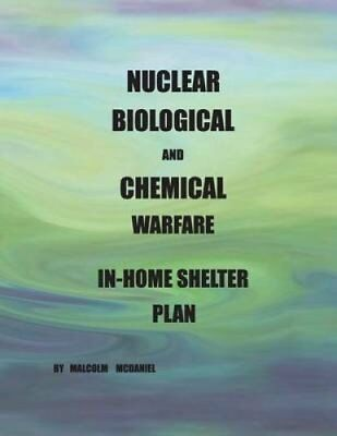 Nuclear, Biological and Chemical Warfare In-Home Shelter Plan 9781537613499