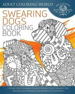 Swearing Dogs Coloring Book A Sweary Adult Of 40 9781534916234