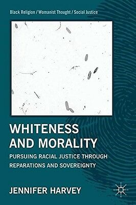 Whiteness and Morality: Pursuing Racial Justice Through Reparations and Sovereig