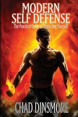 Modern Self Defense the Practical Guide to Protecting Yourself 9781537483023