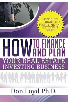 How Finance and Plan Your Real Estate Investing Business: Setting it Up Right th