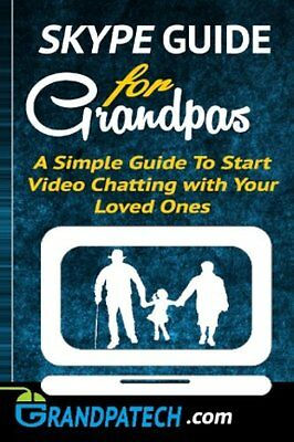 Skype Guide For Grandparents: A Simple Guide to Start Video Chatting with Your L