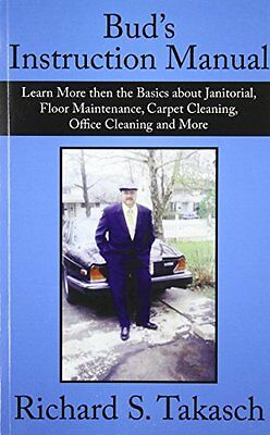 Bud's Instruction Manual: Learn More then the Basics about Janitorial, Floor Ma