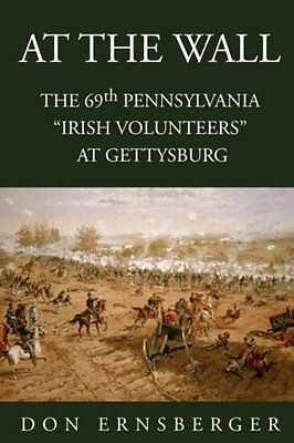 At the Wall: The 69th Pennsylvania at Gettysburg