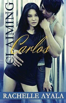 NEW Claiming Carlos (Sanchez Sisters) (Volume 2) by Rachelle Ayala