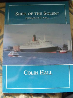 Ships Of The Solent ~ Portsmouth To Poole ~ Colin Hall ~ 2005 ~ 82 Pages