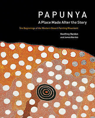 Papunya: A Place Made After the Story - Aboriginal Art, Western Desert Painting