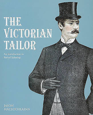 The Victorian Tailor: An Introduction to Period Tailoring / Dressmaking Patterns