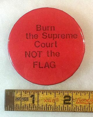 """BURN THE SUPREME COURT NOT THE FLAG"" PROTEST RALLY PINBACK button pin"