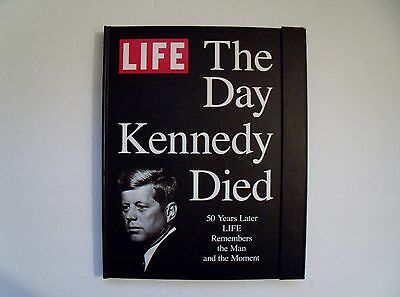 The Day Kennedy Died : 50 Years Later Life Remembers the Man and the Moment...