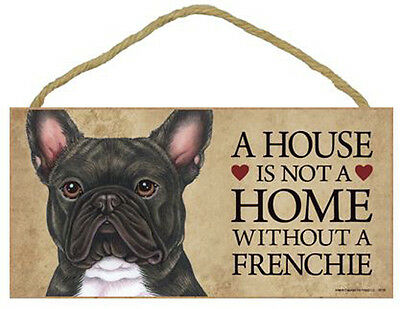 "House is Not a Home without a French Bulldog Sign Plaque Dog 10"" x 5"" Gift"