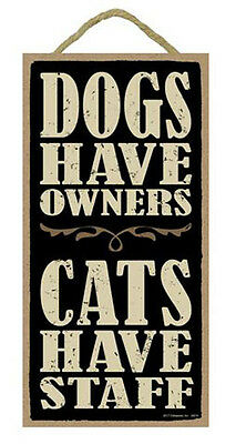 """Dogs Have Owners Cats Have Staff Sign Plaque 10"""" x 5""""  gift cat dog"""
