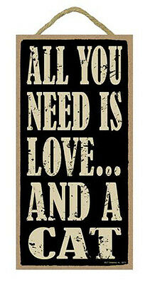 "All You Need is Love and a Cat Sign Plaque 10"" x 5""  gift cat"