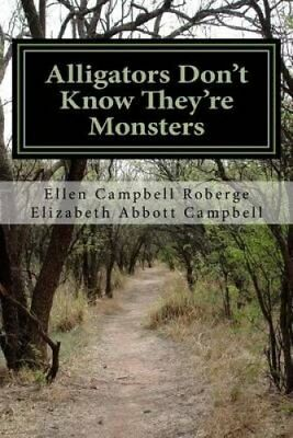 Alligators Don't Know They're Monsters A Memoir about Mental Il... 9781482069501