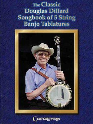 The Classic Douglas Dillard Songbook of 5-String Banjo Tablatures 9781574241068