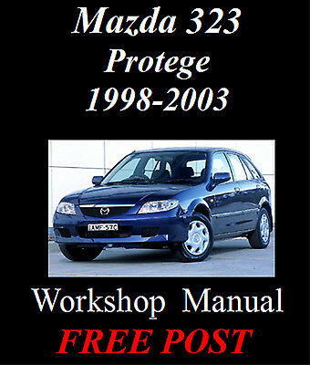 Mazda 323 / Protege 1998 - 2003 Workshop Service Repair Manual On Cd - The Best