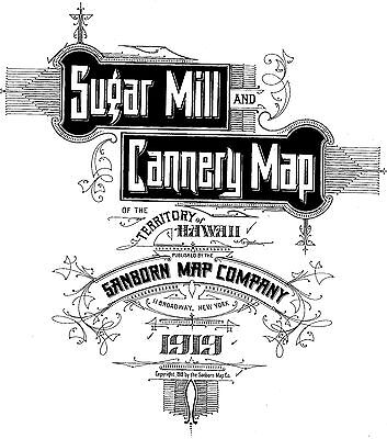 Sugar Mill and Canery Map, Hawaii~Sanborn Map© sheets~41 maps on a CD~~1919