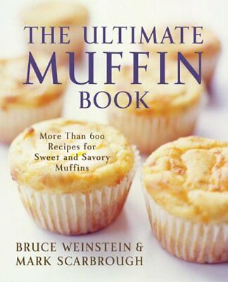 The Ultimate Muffin Book More Than 600 Recipes for Sweet and Sa... 9780060096762