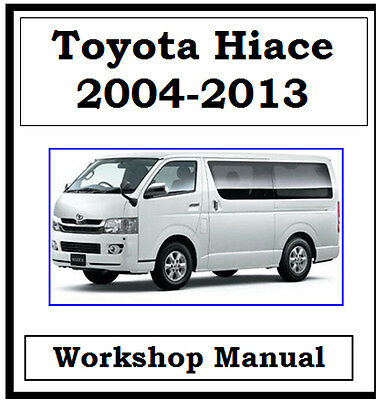 Toyota Hiace 2004 - 2013 Petrol & Diesel Workshop Service Repair Manual On Cd