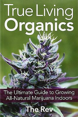 True Living Organics: The Ultimate Guide by The Rev (Paperback) Brand NEW