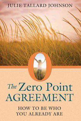 The Zero Point Agreement How to be Who You Already are 9781620551776