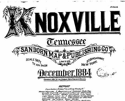 Knoxville, Tennessee~Sanborn Map© sheet , 1884 to 1890 with 56 maps on a CD