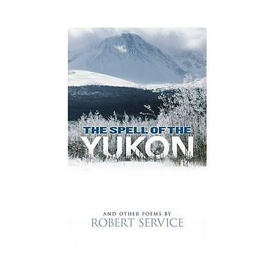 Spell of the Yukon and Other Poems by Robert Service (Paperback, 2012)