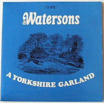 The WATERSONS UK 1966 Topic 12T167 VINYL LP A YORKSHIRE GARLAND