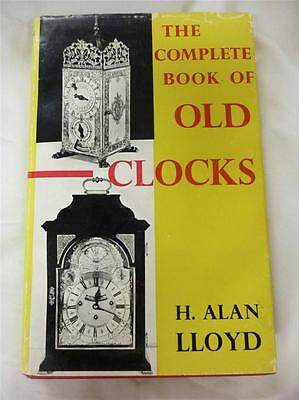 The Complete Book Of Old Clocks H. Alan Lloyd 1964 First Edition