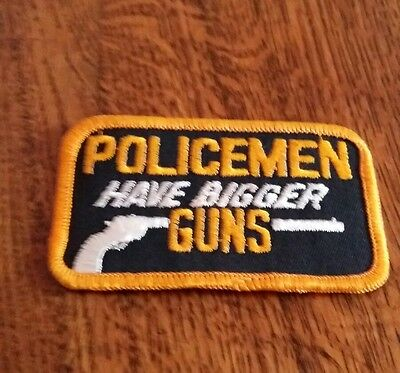 "Iron-on Patch. ""POLICEMEN HAVE BIGGER GUNS"""
