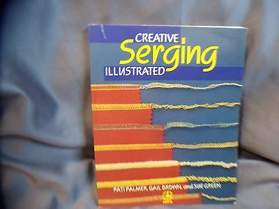Creative Serging  Illustrated  Pati Palmer, Gail Brown And Sue Green