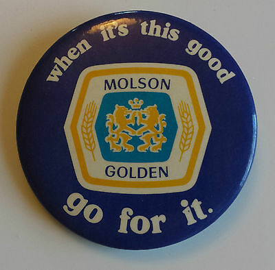 Molson Golden Beer Brewery When It's This Good Go For it Pinback 1980s